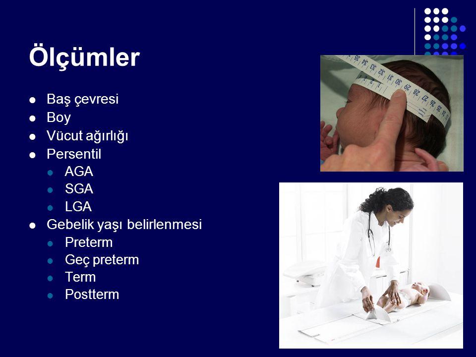 Ölçümler Baş çevresi Boy Vücut ağırlığı Persentil AGA SGA LGA Gebelik yaşı belirlenmesi Preterm Geç preterm Term Postterm