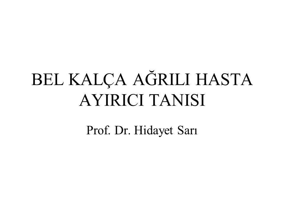 BEL KALÇA AĞRILI HASTA AYIRICI TANISI Prof. Dr. Hidayet Sarı