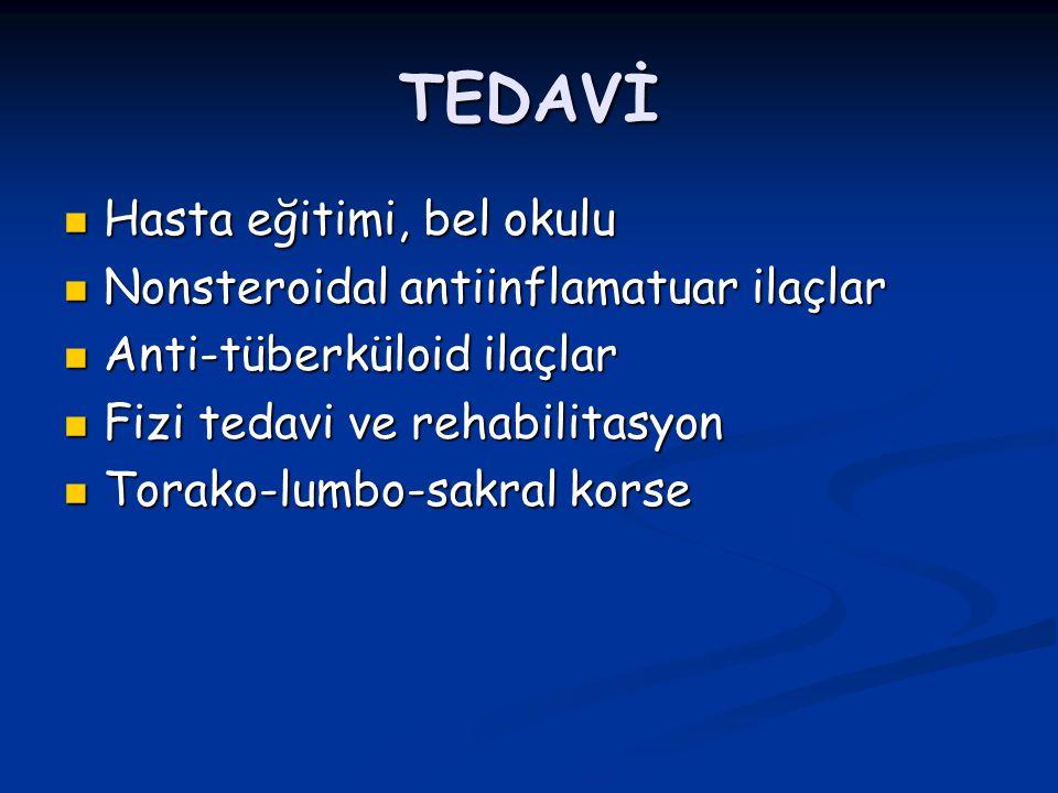 TEDAVİ Hasta eğitimi, bel okulu Hasta eğitimi, bel okulu Nonsteroidal antiinflamatuar ilaçlar Nonsteroidal antiinflamatuar ilaçlar Anti-tüberküloid ilaçlar Anti-tüberküloid ilaçlar Fizi tedavi ve rehabilitasyon Fizi tedavi ve rehabilitasyon Torako-lumbo-sakral korse Torako-lumbo-sakral korse