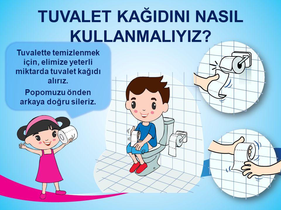 Tuvalette temizlenirken tuvalet kağıdı kullanmalıyız. Tuvalet kağıdı ellerimizi kirlenmekten korur. TUVALETTE TEMİZLİK