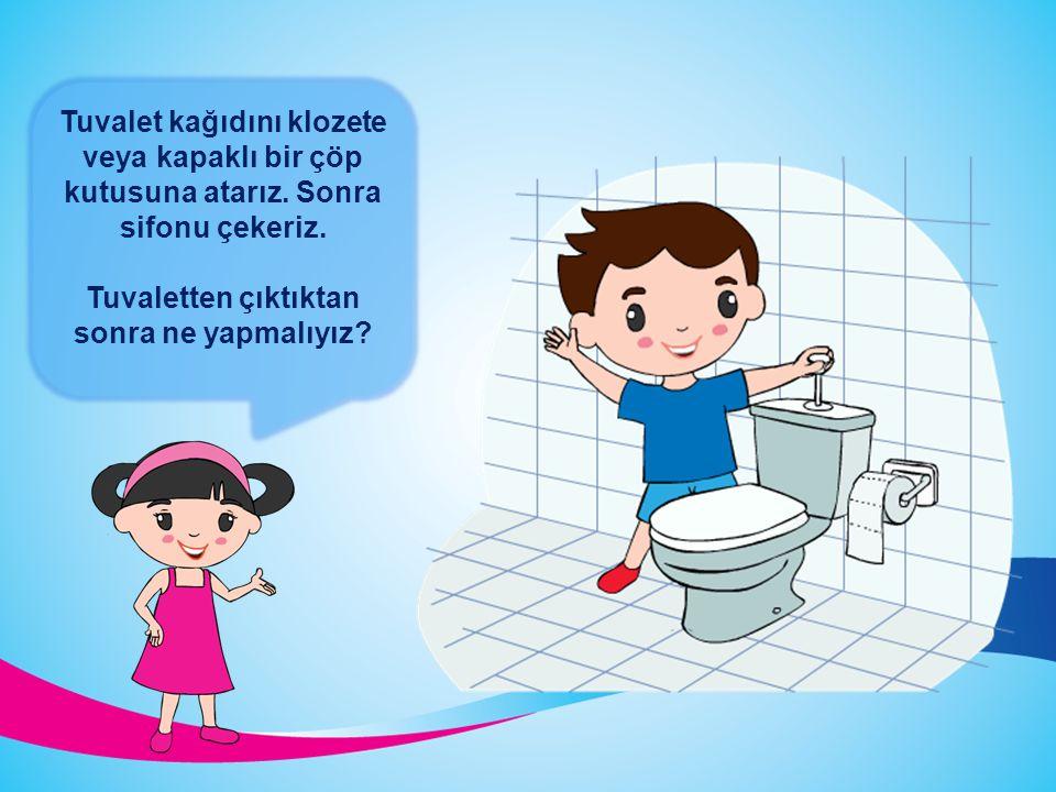 Tuvalette temizlenmek için, elimize yeterli miktarda tuvalet kağıdı alırız. Popomuzu önden arkaya doğru sileriz. TUVALET KAĞIDINI NASIL KULLANMALIYIZ?