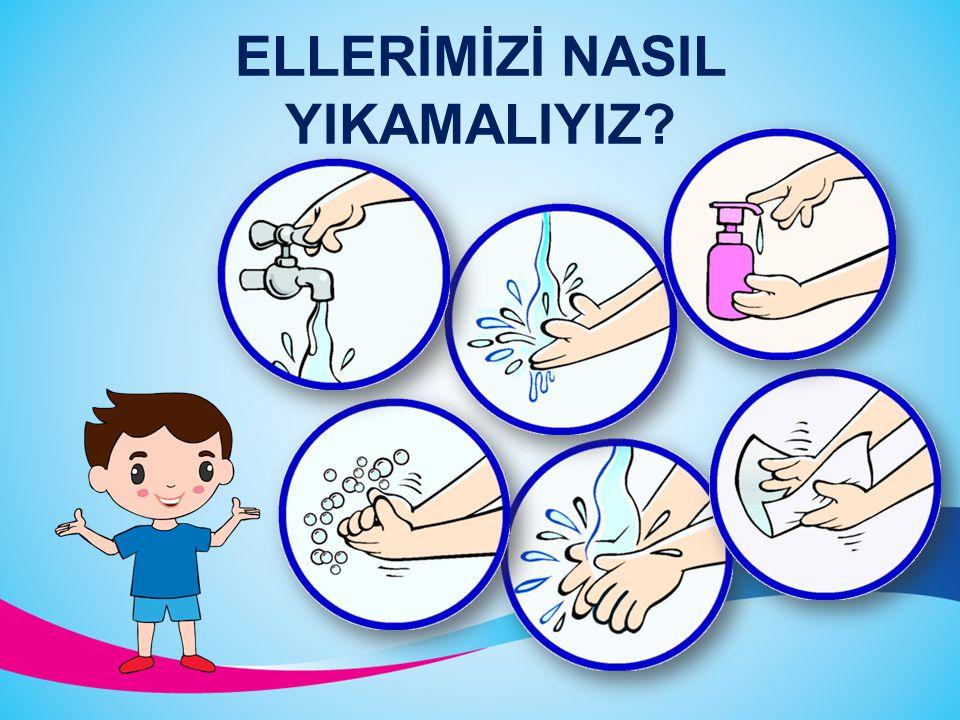 Her kirlendiğinde, ellerimizi su ve sabunla yıkamamız gerekir. ELLERİMİZİ YIKAMALIYIZ