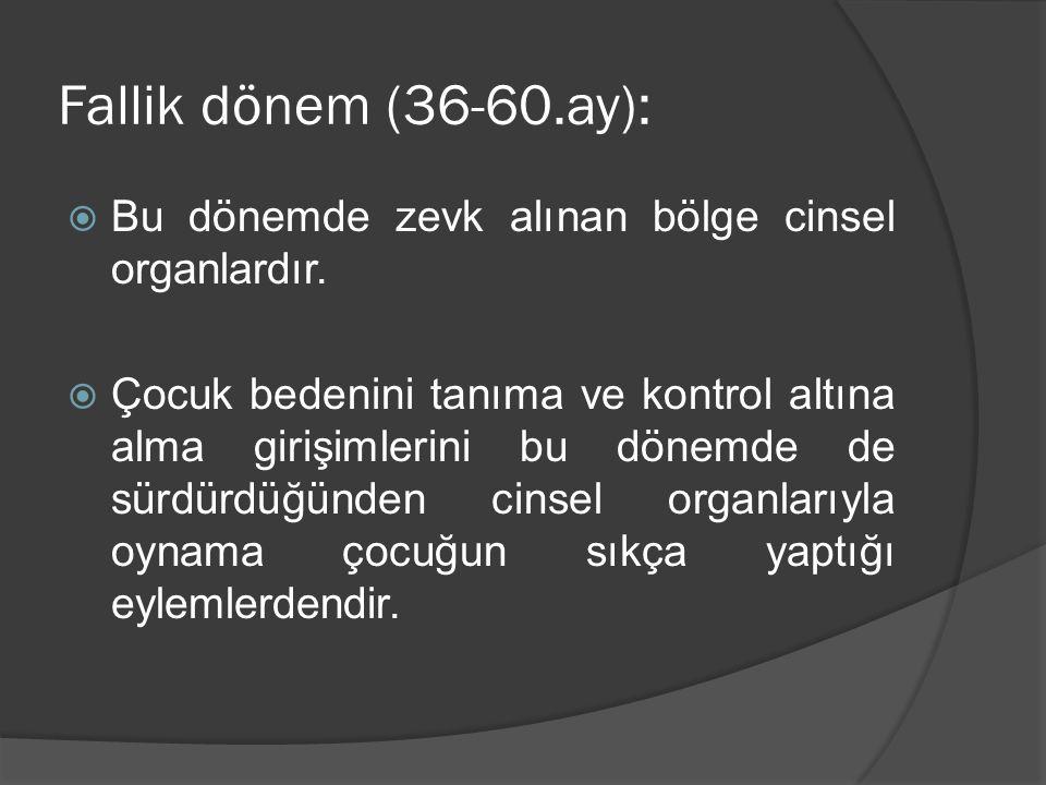 Fallik dönem (36-60.ay):  Bu dönemde zevk alınan bölge cinsel organlardır.  Çocuk bedenini tanıma ve kontrol altına alma girişimlerini bu dönemde de