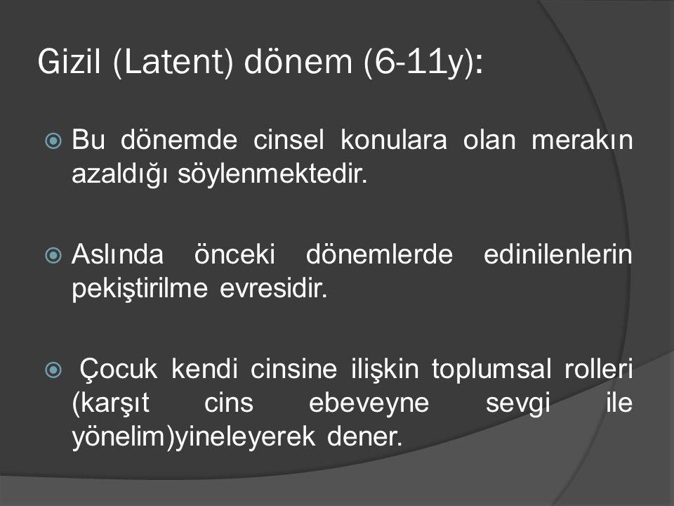 Gizil (Latent) dönem (6-11y):  Bu dönemde cinsel konulara olan merakın azaldığı söylenmektedir.  Aslında önceki dönemlerde edinilenlerin pekiştirilm