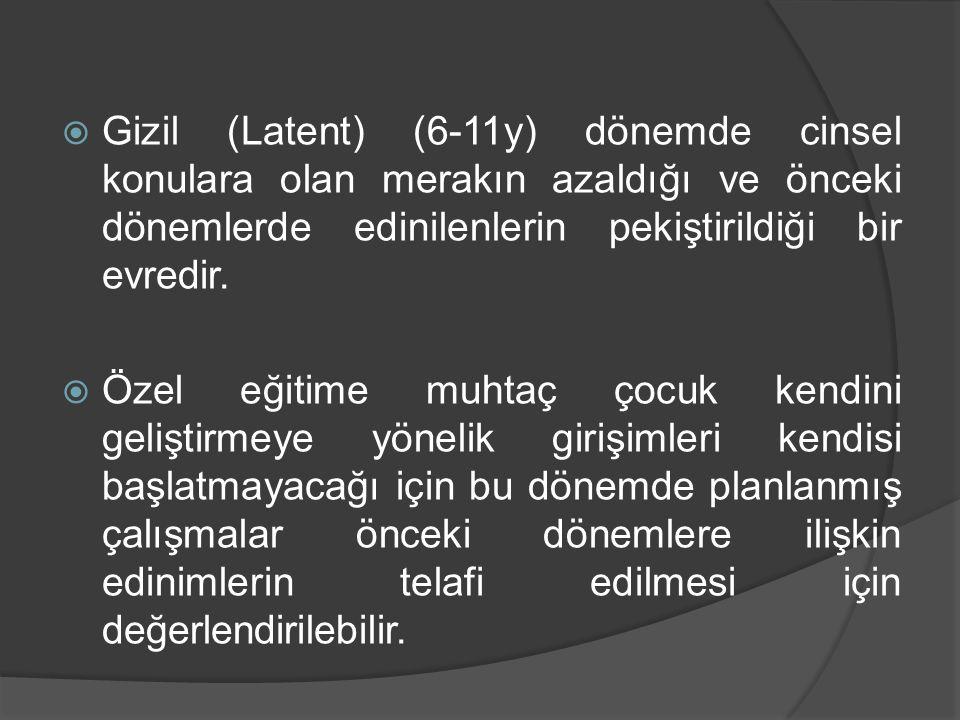  Gizil (Latent) (6-11y) dönemde cinsel konulara olan merakın azaldığı ve önceki dönemlerde edinilenlerin pekiştirildiği bir evredir.  Özel eğitime m