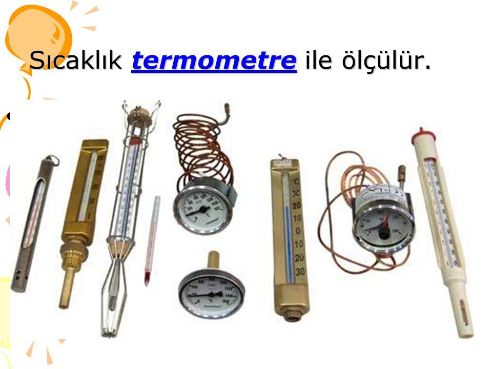 Sıcaklık termometre ile ölçülür..