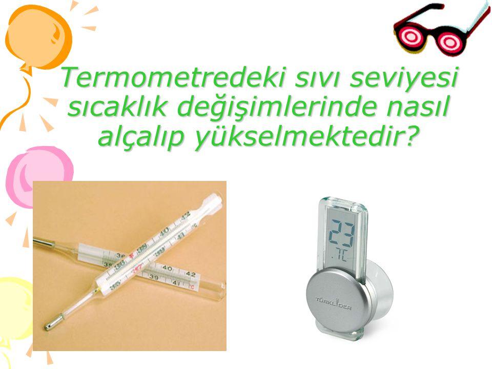 Termometredeki sıvı seviyesi sıcaklık değişimlerinde nasıl alçalıp yükselmektedir?