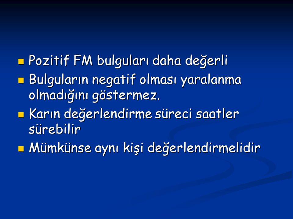 Pozitif FM bulguları daha değerli Pozitif FM bulguları daha değerli Bulguların negatif olması yaralanma olmadığını göstermez.