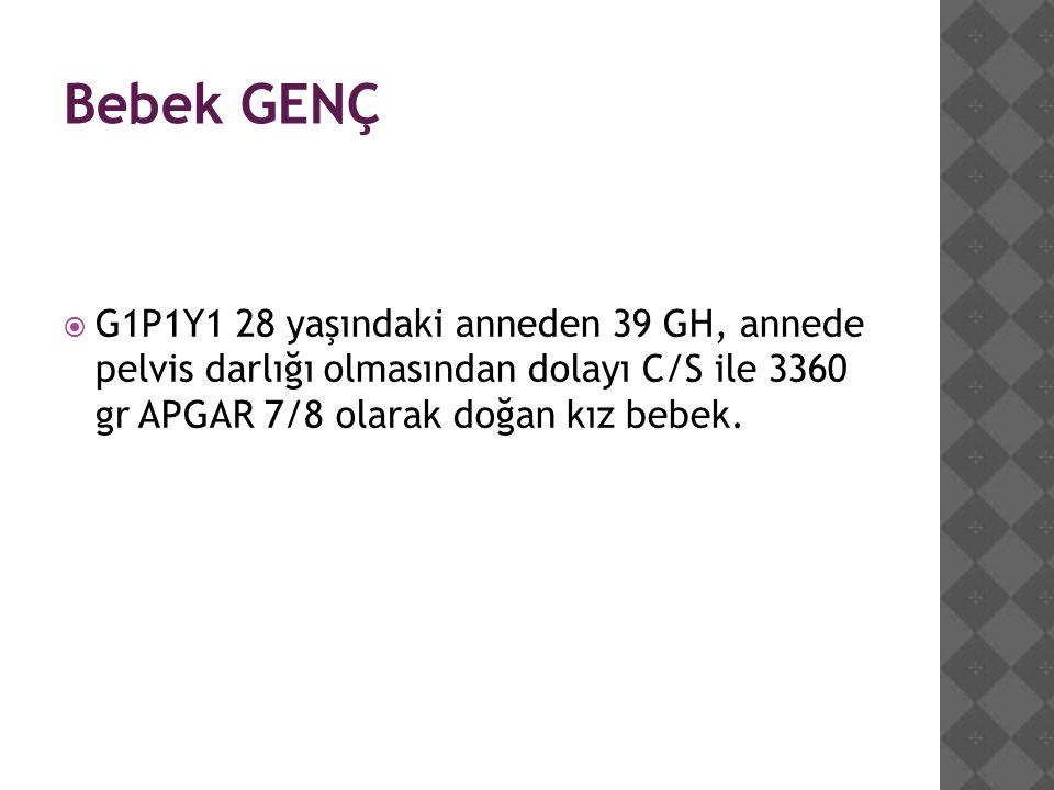Bebek GENÇ  G1P1Y1 28 yaşındaki anneden 39 GH, annede pelvis darlığı olmasından dolayı C/S ile 3360 gr APGAR 7/8 olarak doğan kız bebek.