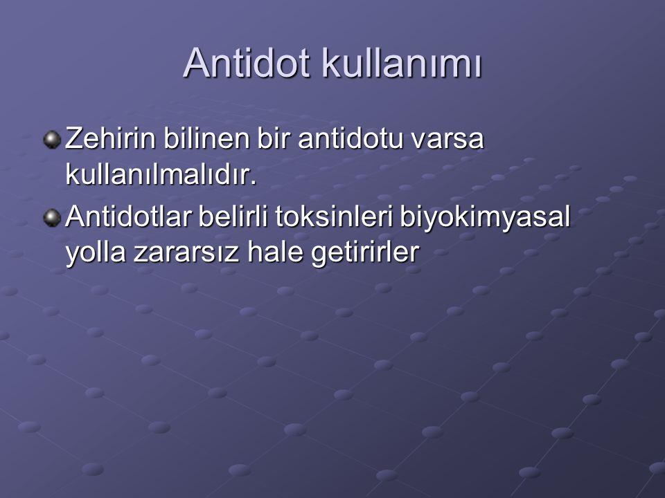 Antidot kullanımı Zehirin bilinen bir antidotu varsa kullanılmalıdır. Antidotlar belirli toksinleri biyokimyasal yolla zararsız hale getirirler