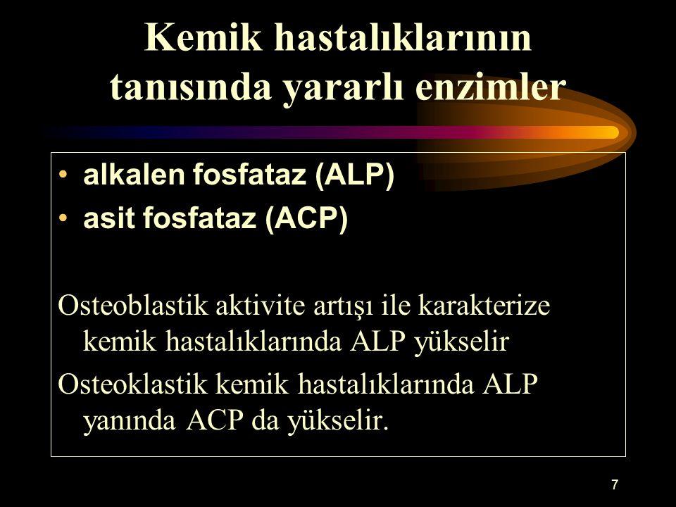 7 Kemik hastalıklarının tanısında yararlı enzimler alkalen fosfataz (ALP) asit fosfataz (ACP) Osteoblastik aktivite artışı ile karakterize kemik hasta