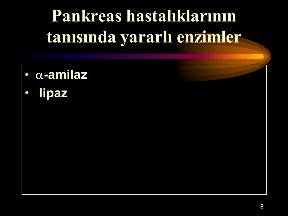 8 Pankreas hastalıklarının tanısında yararlı enzimler  -amilaz lipaz