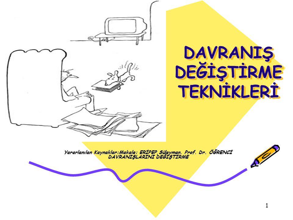 1 DAVRANIŞ DEĞİŞTİRME TEKNİKLERİ Yararlanılan Kaynaklar:Makale: ERİPEP,Süleyman. Prof. Dr. ÖĞRENCİ DAVRANIŞLARINI DEĞİŞTİRME