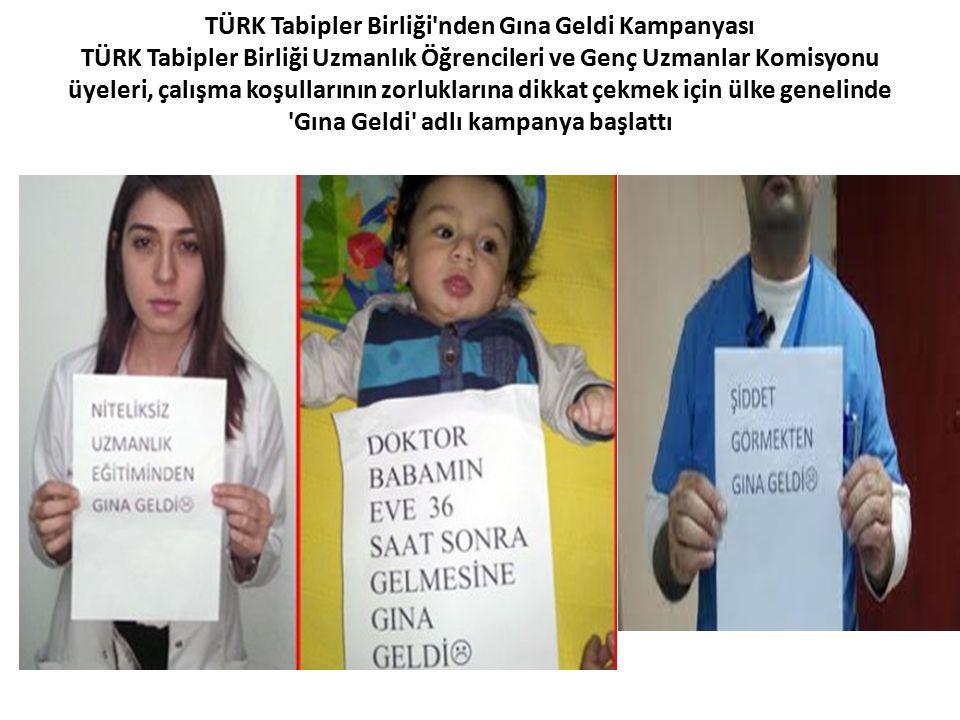 TÜRK Tabipler Birliği'nden Gına Geldi Kampanyası TÜRK Tabipler Birliği Uzmanlık Öğrencileri ve Genç Uzmanlar Komisyonu üyeleri, çalışma koşullarının z