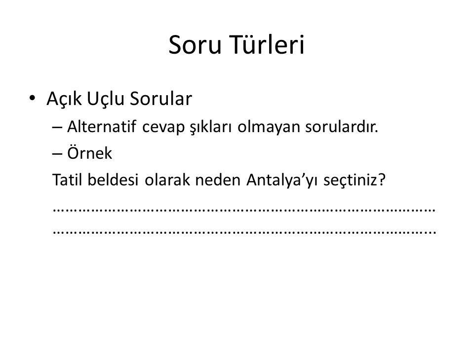 Soru Türleri Açık Uçlu Sorular – Alternatif cevap şıkları olmayan sorulardır. – Örnek Tatil beldesi olarak neden Antalya'yı seçtiniz? …………………………………………