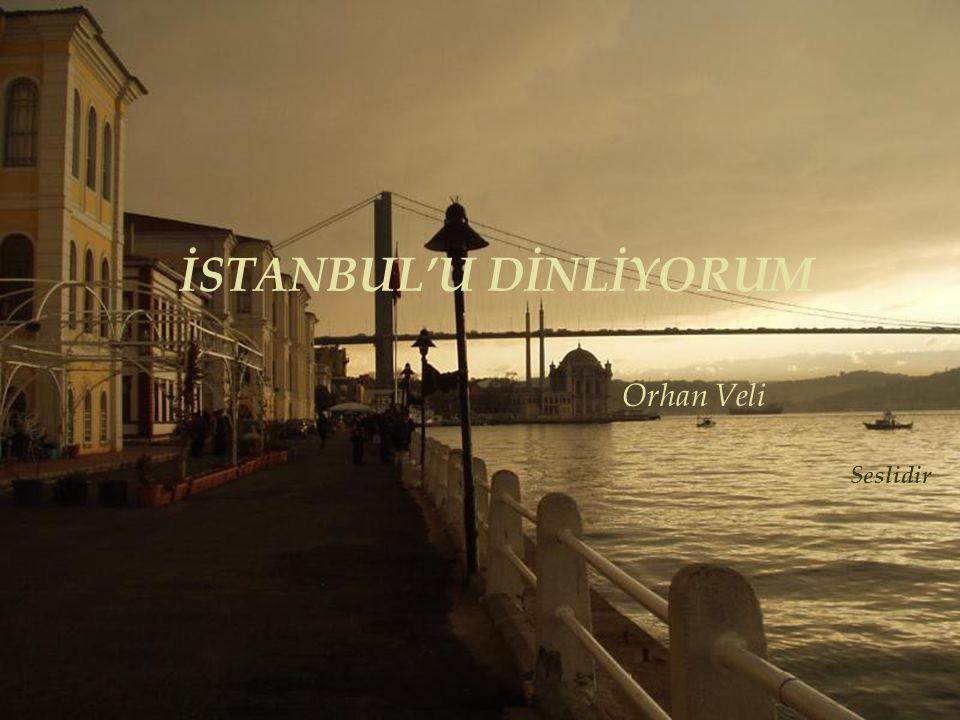 İSTANBUL'U DİNLİYORUM Orhan Veli Seslidir