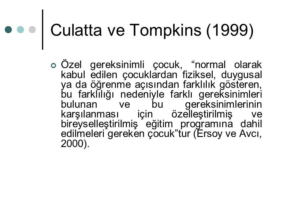 """Culatta ve Tompkins (1999) Özel gereksinimli çocuk, """"normal olarak kabul edilen çocuklardan fiziksel, duygusal ya da öğrenme açısından farklılık göste"""