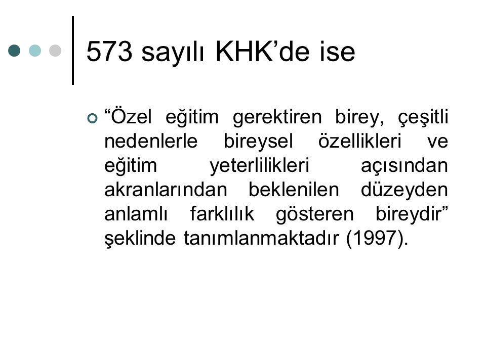 """573 sayılı KHK'de ise """"Özel eğitim gerektiren birey, çeşitli nedenlerle bireysel özellikleri ve eğitim yeterlilikleri açısından akranlarından beklenil"""