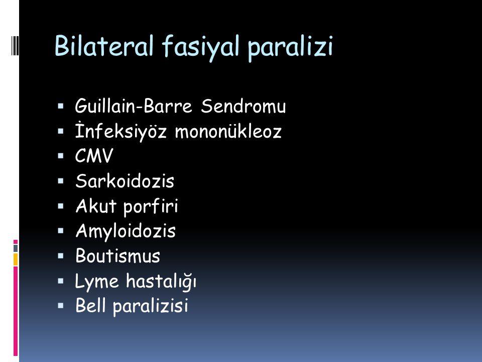 Bilateral fasiyal paralizi  Guillain-Barre Sendromu  İnfeksiyöz mononükleoz  CMV  Sarkoidozis  Akut porfiri  Amyloidozis  Boutismus  Lyme hast