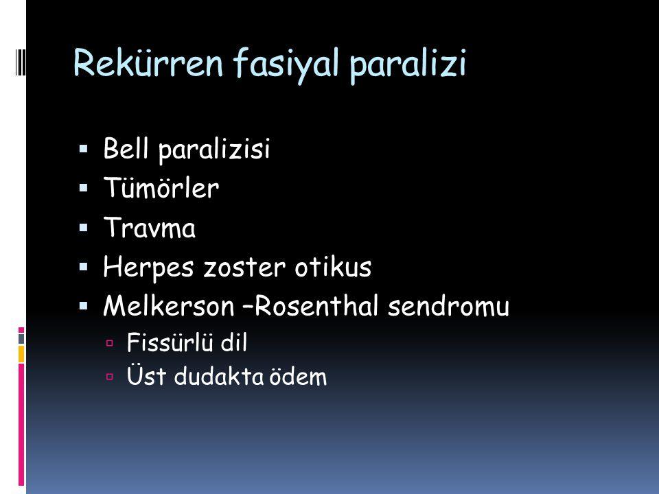 Rekürren fasiyal paralizi  Bell paralizisi  Tümörler  Travma  Herpes zoster otikus  Melkerson –Rosenthal sendromu  Fissürlü dil  Üst dudakta öd