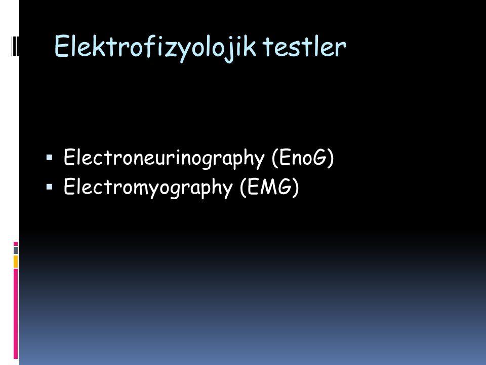 Elektrofizyolojik testler  Electroneurinography (EnoG)  Electromyography (EMG)