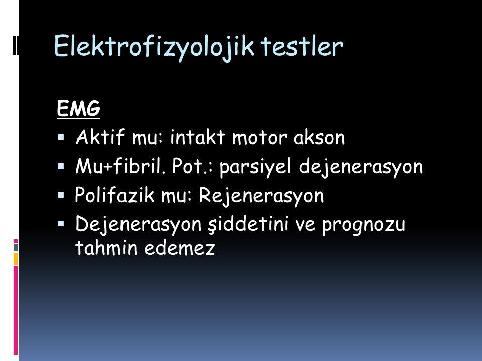 Elektrofizyolojik testler EMG  Aktif mu: intakt motor akson  Mu+fibril. Pot.: parsiyel dejenerasyon  Polifazik mu: Rejenerasyon  Dejenerasyon şidd