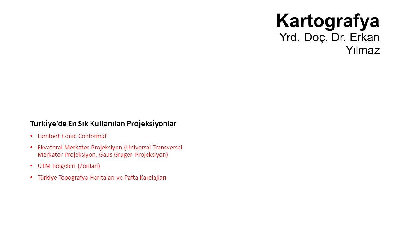 Kartografya Yrd. Doç. Dr. Erkan Yılmaz Türkiye'de En Sık Kullanılan Projeksiyonlar Lambert Conic Conformal Ekvatoral Merkator Projeksiyon (Universal T
