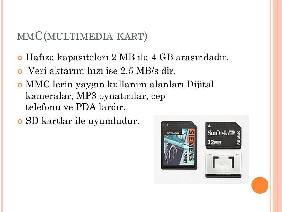 MM C( MULTIMEDIA KART ) Hafıza kapasiteleri 2 MB ila 4 GB arasındadır. Veri aktarım hızı ise 2,5 MB/s dir. MMC lerin yaygın kullanım alanları Dijital