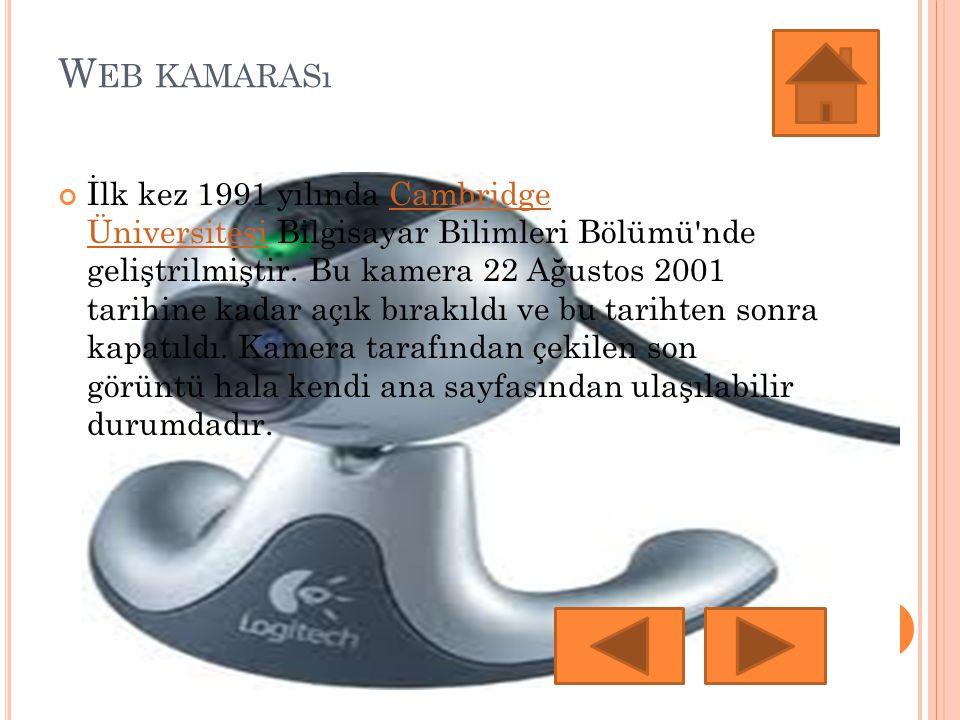 W EB KAMARASı İlk kez 1991 yılında Cambridge Üniversitesi Bilgisayar Bilimleri Bölümü'nde geliştrilmiştir. Bu kamera 22 Ağustos 2001 tarihine kadar aç