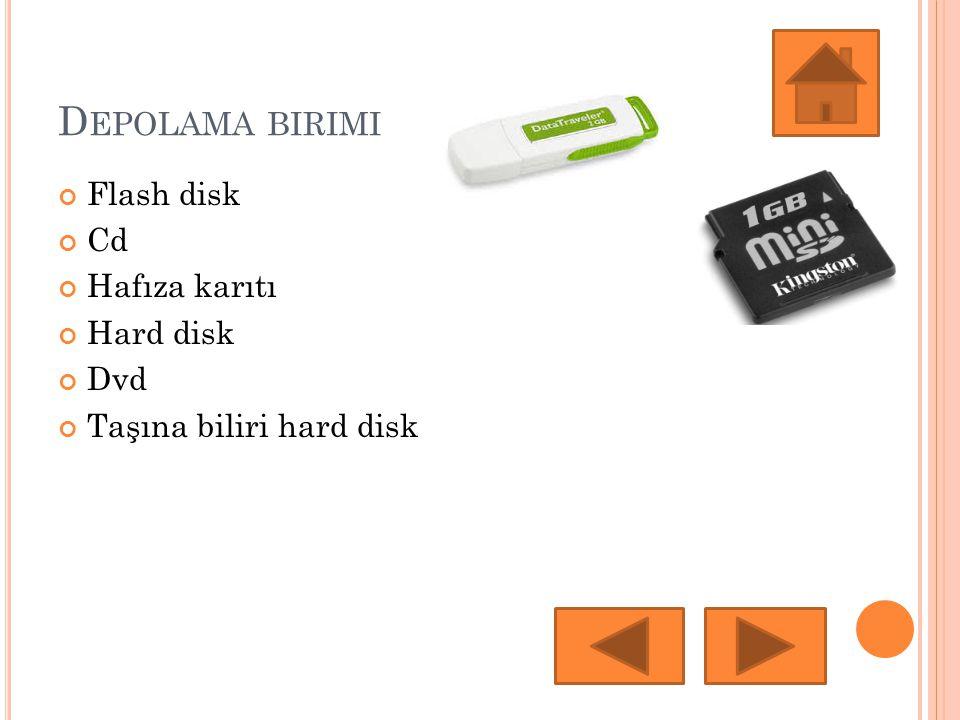 D EPOLAMA BIRIMI Flash disk Cd Hafıza karıtı Hard disk Dvd Taşına biliri hard disk