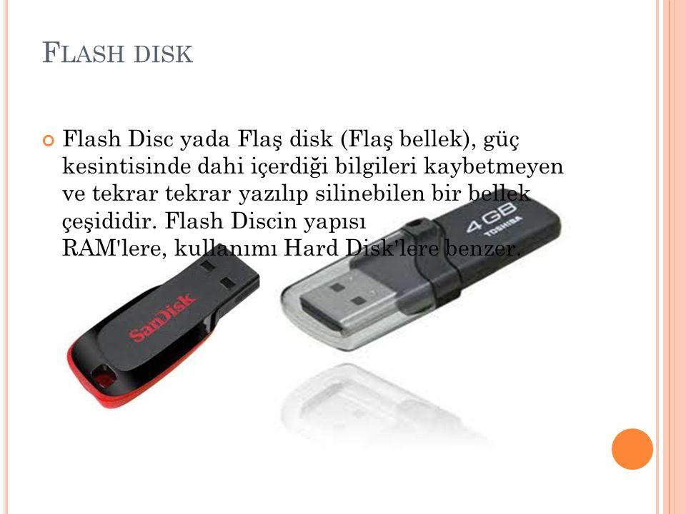 F LASH DISK Flash Disc yada Flaş disk (Flaş bellek), güç kesintisinde dahi içerdiği bilgileri kaybetmeyen ve tekrar tekrar yazılıp silinebilen bir bellek çeşididir.