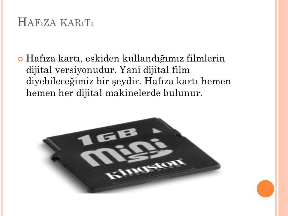 H AFıZA KARıTı Hafıza kartı, eskiden kullandığımız filmlerin dijital versiyonudur. Yani dijital film diyebileceğimiz bir şeydir. Hafıza kartı hemen he
