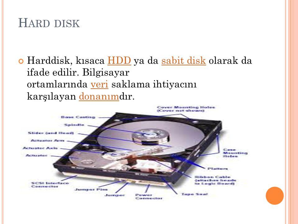 H ARD DISK Harddisk, kısaca HDD ya da sabit disk olarak da ifade edilir. Bilgisayar ortamlarında veri saklama ihtiyacını karşılayan donanımdır. HDDsab