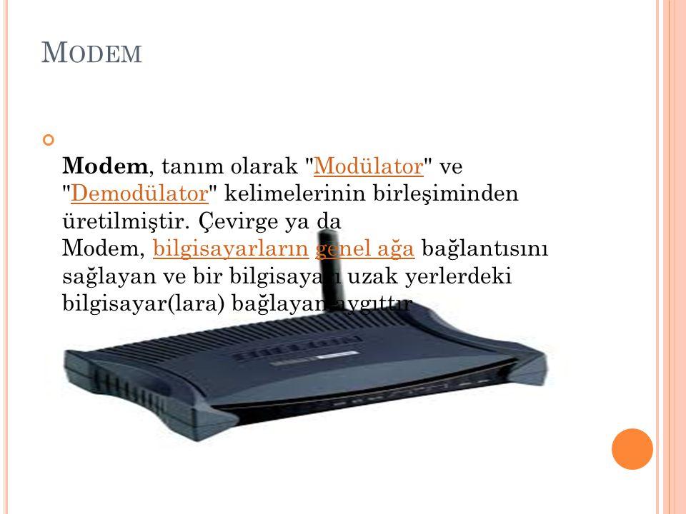 M ODEM Modem, tanım olarak Modülator ve Demodülator kelimelerinin birleşiminden üretilmiştir.