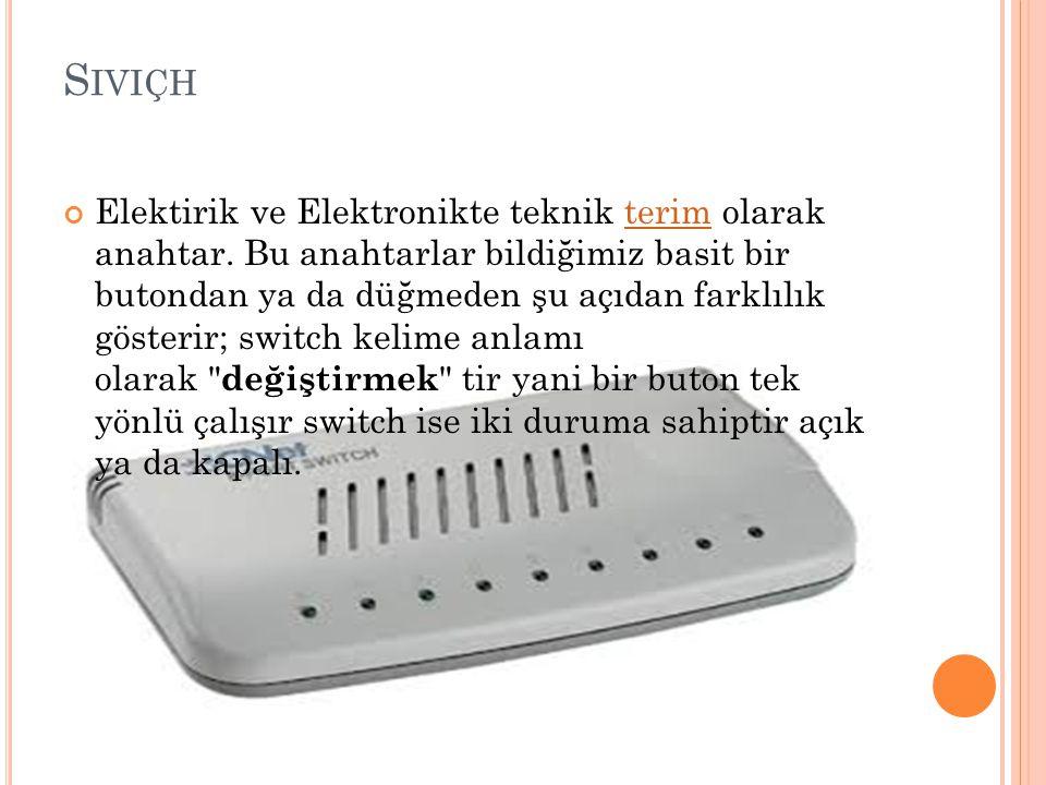 S IVIÇH Elektirik ve Elektronikte teknik terim olarak anahtar. Bu anahtarlar bildiğimiz basit bir butondan ya da düğmeden şu açıdan farklılık gösterir
