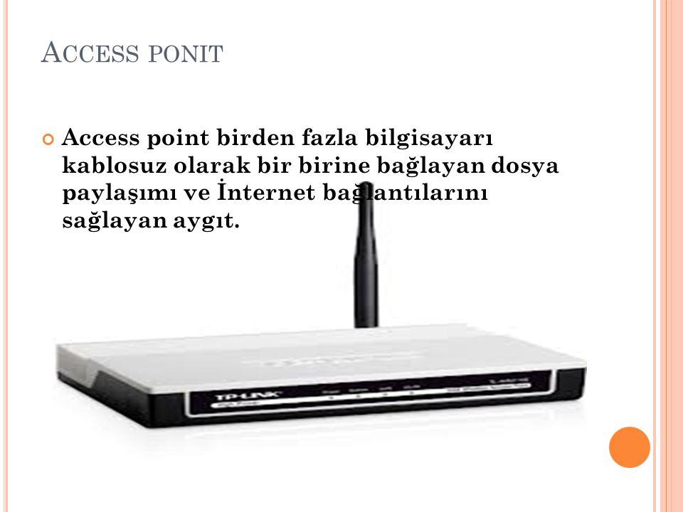 A CCESS PONIT Access point birden fazla bilgisayarı kablosuz olarak bir birine bağlayan dosya paylaşımı ve İnternet bağlantılarını sağlayan aygıt.