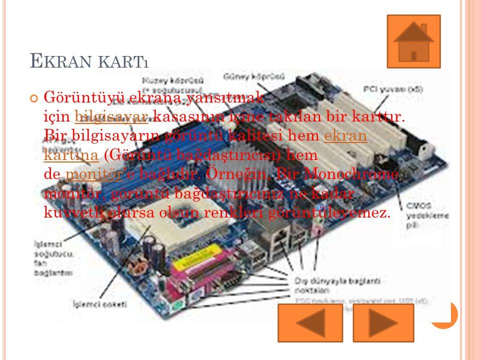 E KRAN KARTı Görüntüyü ekrana yansıtmak için bilgisayar kasasının içine takılan bir karttır. Bir bilgisayarın görüntü kalitesi hem ekran kartına (Görü