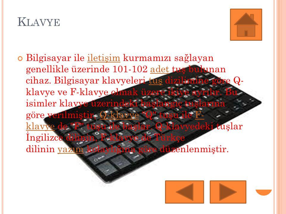 K LAVYE Bilgisayar ile iletişim kurmamızı sağlayan genellikle üzerinde 101-102 adet tuş bulunan cihaz. Bilgisayar klavyeleri tuş dizilimine göre Q- kl