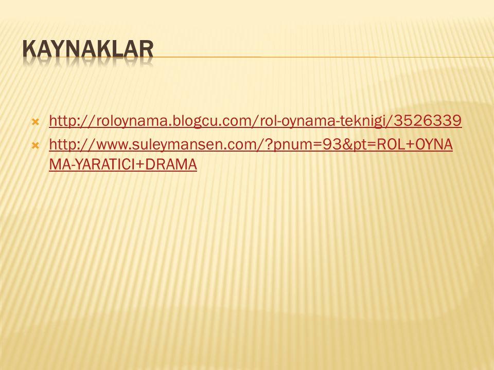  http://roloynama.blogcu.com/rol-oynama-teknigi/3526339 http://roloynama.blogcu.com/rol-oynama-teknigi/3526339  http://www.suleymansen.com/?pnum=93&pt=ROL+OYNA MA-YARATICI+DRAMA http://www.suleymansen.com/?pnum=93&pt=ROL+OYNA MA-YARATICI+DRAMA