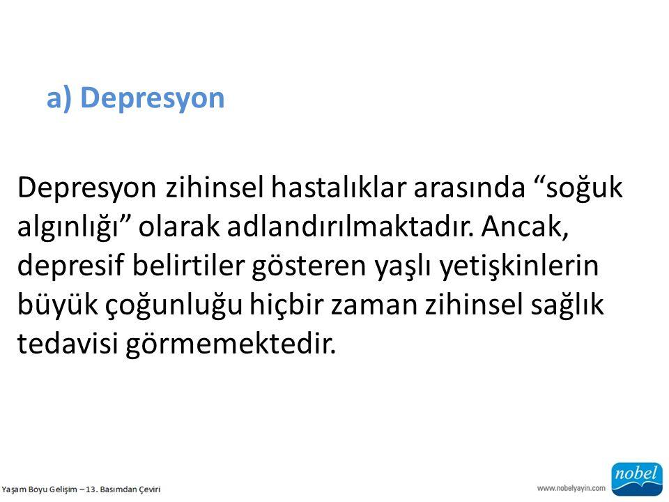 """a) Depresyon Depresyon zihinsel hastalıklar arasında """"soğuk algınlığı"""" olarak adlandırılmaktadır. Ancak, depresif belirtiler gösteren yaşlı yetişkinle"""