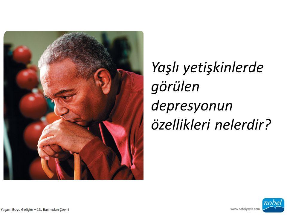 Yaşlı yetişkinlerde görülen depresyonun özellikleri nelerdir?