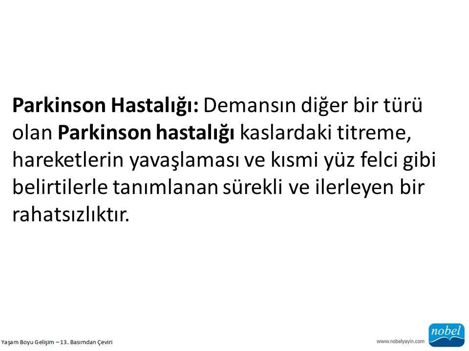 Parkinson Hastalığı: Demansın diğer bir türü olan Parkinson hastalığı kaslardaki titreme, hareketlerin yavaşlaması ve kısmi yüz felci gibi belirtilerl