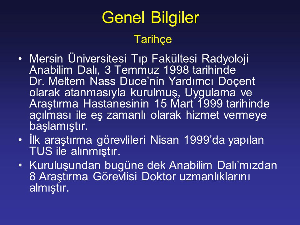 Genel Bilgiler Tarihçe Mersin Üniversitesi Tıp Fakültesi Radyoloji Anabilim Dalı, 3 Temmuz 1998 tarihinde Dr. Meltem Nass Duce'nin Yardımcı Doçent ola