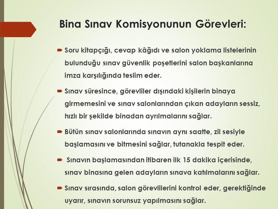 Bina Sınav Komisyonunun Görevleri:  Soru kitapçığı, cevap kâğıdı ve salon yoklama listelerinin bulunduğu sınav güvenlik poşetlerini salon başkanların