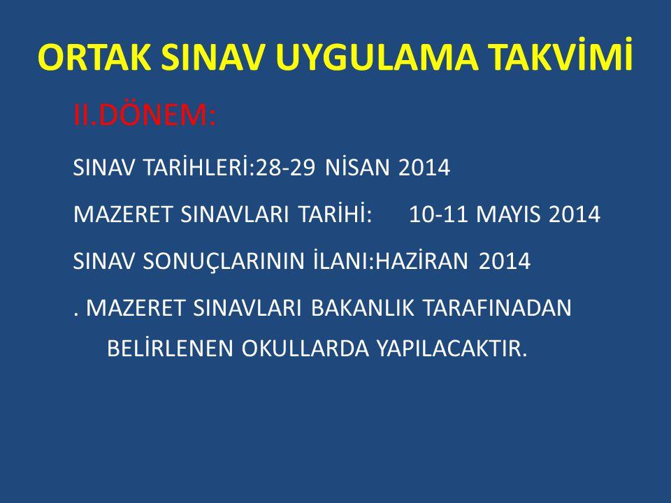 ORTAK SINAV UYGULAMA TAKVİMİ II.DÖNEM: SINAV TARİHLERİ:28-29 NİSAN 2014 MAZERET SINAVLARI TARİHİ:10-11 MAYIS 2014 SINAV SONUÇLARININ İLANI:HAZİRAN 2014.