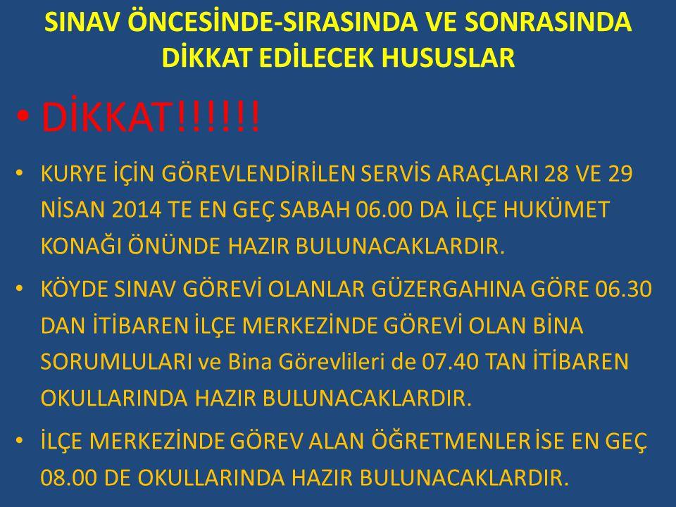 SINAV ÖNCESİNDE-SIRASINDA VE SONRASINDA DİKKAT EDİLECEK HUSUSLAR DİKKAT!!!!!! KURYE İÇİN GÖREVLENDİRİLEN SERVİS ARAÇLARI 28 VE 29 NİSAN 2014 TE EN GEÇ