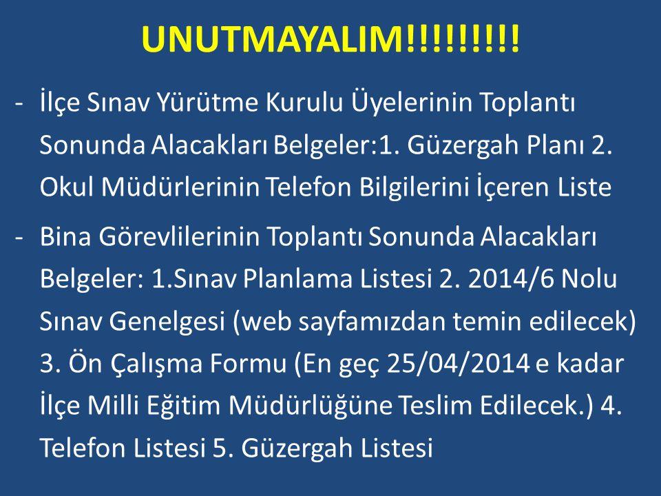 UNUTMAYALIM!!!!!!!!. -İlçe Sınav Yürütme Kurulu Üyelerinin Toplantı Sonunda Alacakları Belgeler:1.