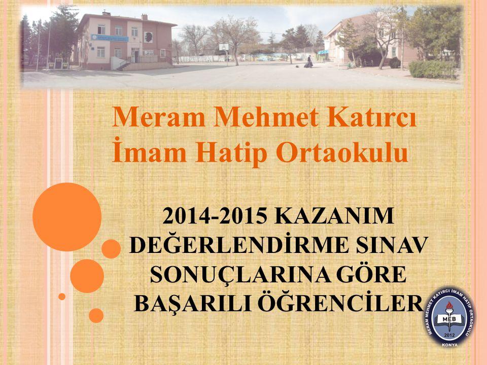 Meram Mehmet Katırcı İmam Hatip Ortaokulu 2014-2015 KAZANIM DEĞERLENDİRME SINAV SONUÇLARINA GÖRE BAŞARILI ÖĞRENCİLER