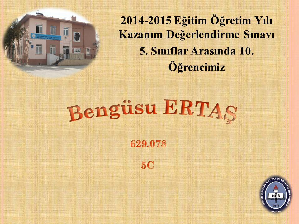 2014-2015 Eğitim Öğretim Yılı Kazanım Değerlendirme Sınavı 5. Sınıflar Arasında 10. Öğrencimiz