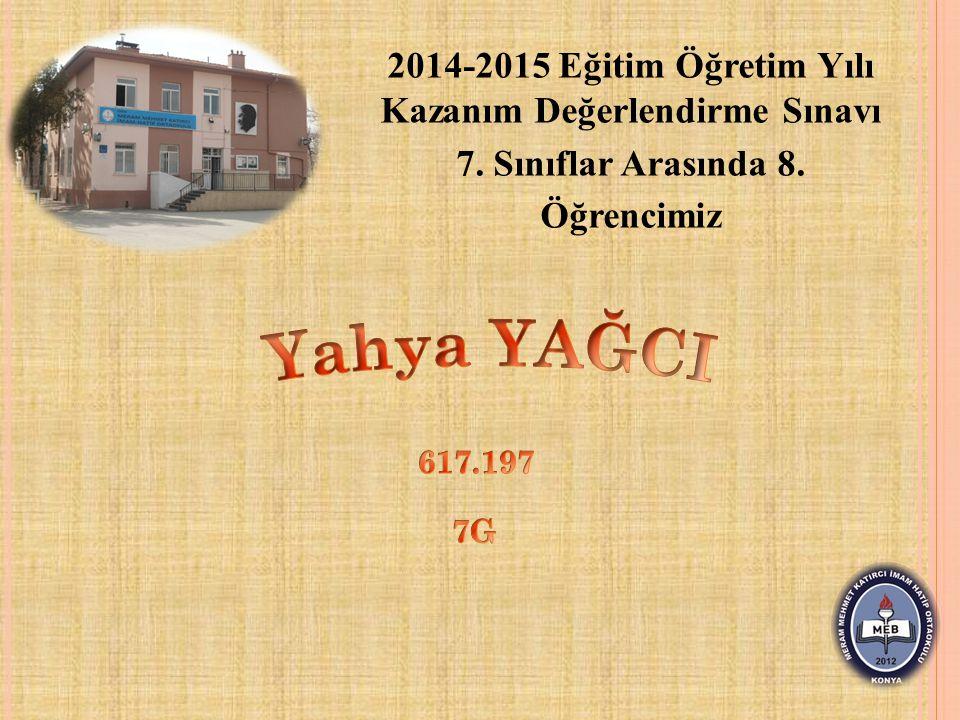 2014-2015 Eğitim Öğretim Yılı Kazanım Değerlendirme Sınavı 7. Sınıflar Arasında 8. Öğrencimiz